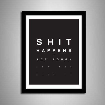 这句话是Shit Happens - Act Tough And Get Over――我的眼睛这么好?不是的,我搜索出来的呵呵